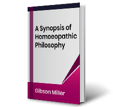 A Synopsis of Homoeopathic Philosophy by Gibson Miller