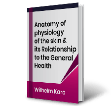 Anatomy of physiology of the skin & its Relationship to the General Health by Wilhelm Karo