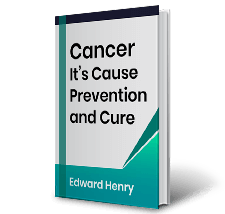Cancer Its Cause Prevention and Cure by Edward Henry
