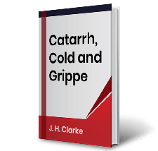 Catarrh, Cold and Grippe by J.H. Clarke