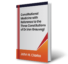 Constitutional Medicine with Reference to the Three Constitutions of Dr.Von Grauvogl by John H. Clarke Book