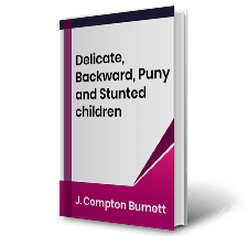 Delicate, Backward, Puny and Stunted children by J.Compton Burnett Book