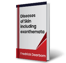 Diseases of Skin including exanthemata by Fredrick Dearborn