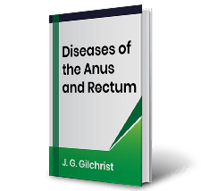 Diseases of the Anus and Rectum by J.G.Gilchrist