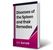 Diseases of the Spleen and their Remedies by J.C. Burnett