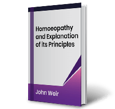 Homoeopathy and Explanation of its Principles by John Weir Book
