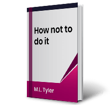 How not to do it by M.L. Tyler