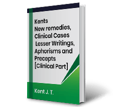 Kents New remedies, Clinical Cases, Lesser Writings, Aphorisms and Precepts [Clinical Part] by Kent J. T. Book
