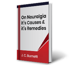 On Neuralgia its Causes and its Remedies by J.C. Burnett