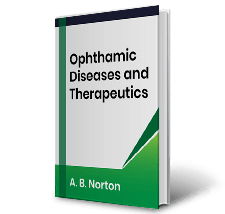 Ophthamic Diseases and Therapeutics by A B. Norton