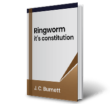 Ringworm its constitution by J.C. Burnett