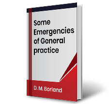 Some Emergencies of General practice by D.M. Borland