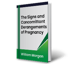 The Signs and Concomittant Derangements of Pregnancy by William Morgan