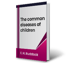 The common diseases of children by E.H.Ruddock