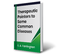Therapeutic Pointers to Some Common Diseases by E.A. Farrington